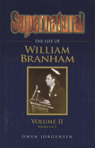Supernatural The Life of William Branham Volume 2